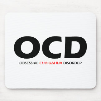 OCD - Obsessive Chihuahua Disorder Mouse Pad