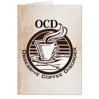 OCD: Obsessive Coffee Disorder Greeting Cards