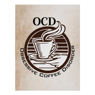 OCD: Obsessive Coffee Disorder Poster