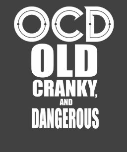 835ef3f4e OCD - Old, cranky and Dangerous funny t shirt