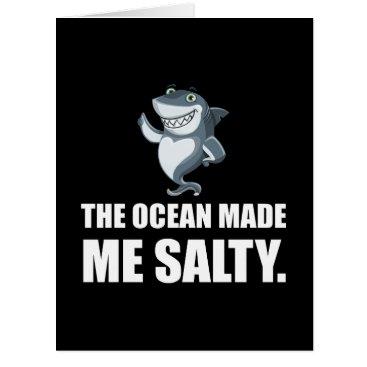 Beach Themed Ocean Made Me Salty Shark Card