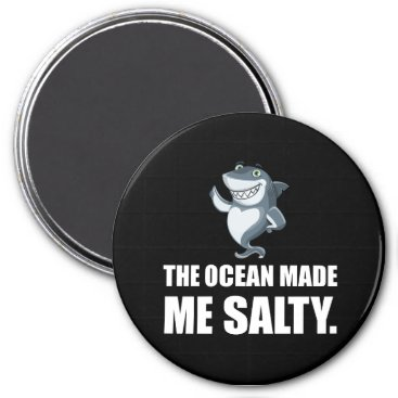 Beach Themed Ocean Made Me Salty Shark Magnet