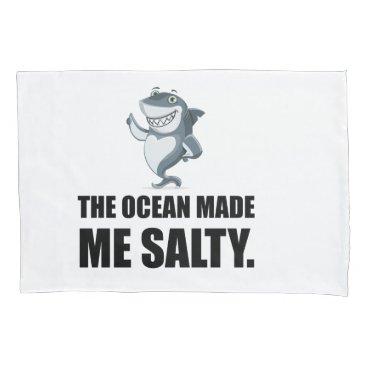 Ocean Made Me Salty Shark Pillow Case
