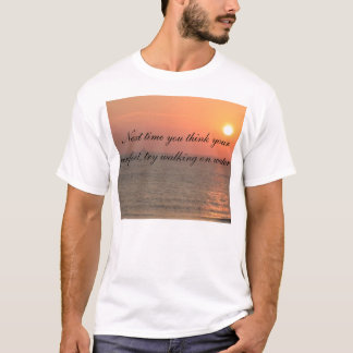 ocean, Next time you think your perfect, try wa... T-Shirt