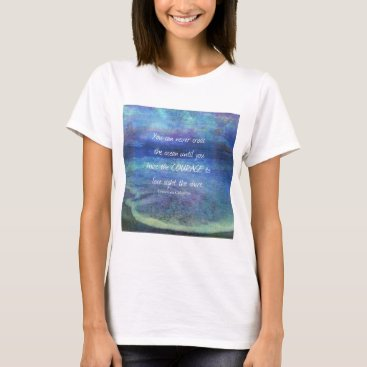 Beach Themed OCEAN QUOTE inspirational courage T-Shirt