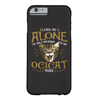 Ocicat Cat Quotes Barely There iPhone 6 Case