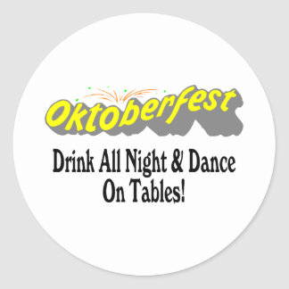 Octoberfest Drink All Night & Dance On Tables! Classic Round Sticker