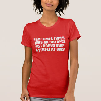 Octopus quote: slapping 8 people at once tee shirts