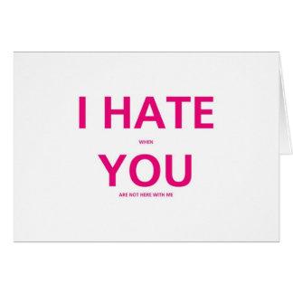 Odio cuando usted no está conmigo - día de San Tarjeta De Felicitación