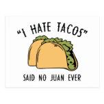Odio el Tacos - no dijo a ningún Juan nunca Tarjeta Postal