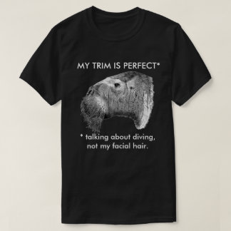 Odobenus rosmarus - My trim is perfect T-Shirt