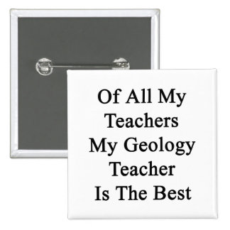Of All My Teachers My Geology Teacher Is The Best. 2 Inch Square Button