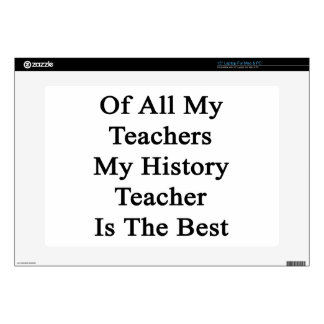 "Of All My Teachers My History Teacher Is The Best. 15"" Laptop Skin"