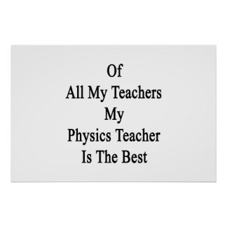 Of All My Teachers My Physics Teacher Is The Best. Poster