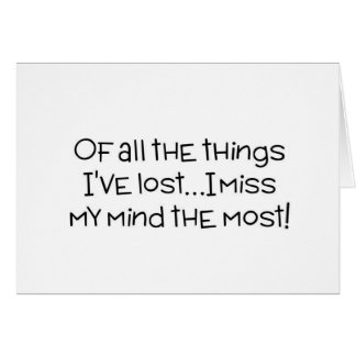 Of all the things I've lost, I miss my mind most Card