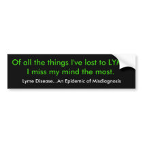 Of all the things I've lost to LYME,I miss my m... Bumper Sticker