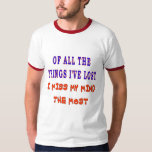 OF ALL THE THINGS I'VE LOST TSHIRT