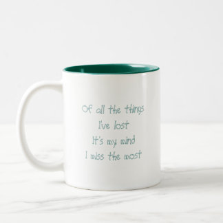 Of all the things I've lostIt's my mindI miss t... Two-Tone Coffee Mug