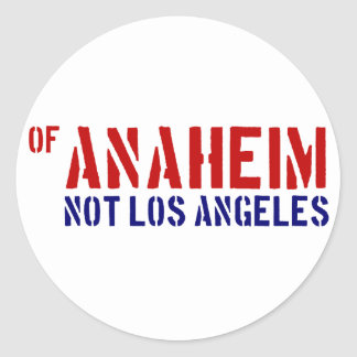 Of Anaheim (Not Los Angeles) - Show Your OC Pride Classic Round Sticker