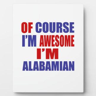 Of Course I Am Awesome I Am Alabamian Plaque