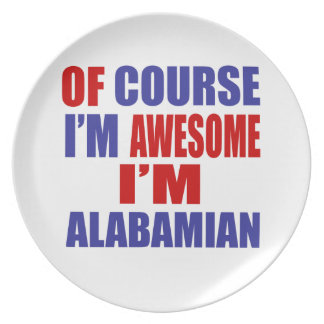 Of Course I Am Awesome I Am Alabamian Plate