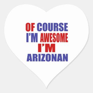Of Course I Am Awesome I Am Arizonan Heart Sticker