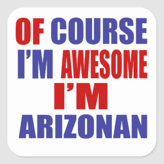 Of Course I Am Awesome I Am Arizonan Square Sticker