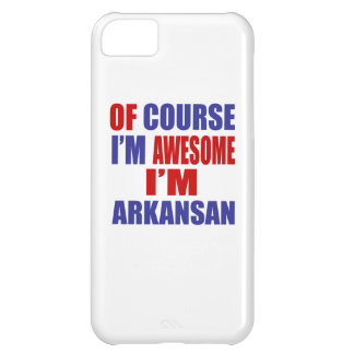 Of Course I Am Awesome I Am Arkansan Case For iPhone 5C