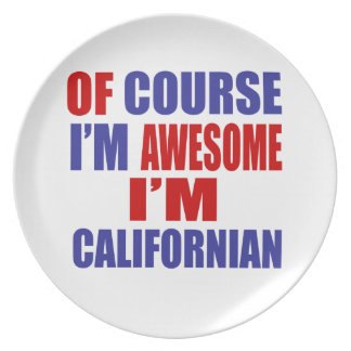 Of Course I Am Awesome I Am Californian Plate