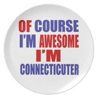 Of Course I Am Awesome I Am Connecticuter Plate