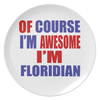 Of Course I Am Awesome I Am Floridian Dinner Plate