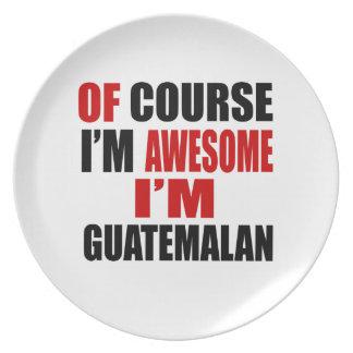 OF COURSE  I AM AWESOME I AM GUATEMALAN MELAMINE PLATE