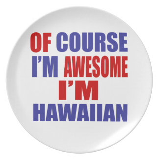 Of Course I Am Awesome I Am Hawaiian Plate