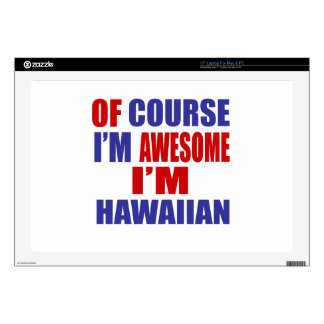 """Of Course I Am Awesome I Am Hawaiian Skin For 17"""" Laptop"""