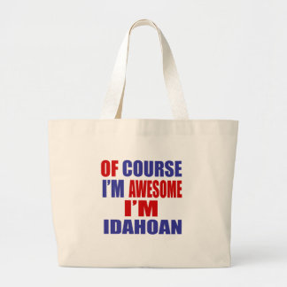Of Course I Am Awesome I Am Idahoan Large Tote Bag