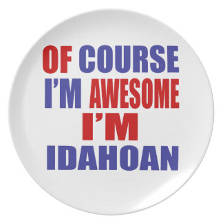 Of Course I Am Awesome I Am Idahoan Melamine Plate