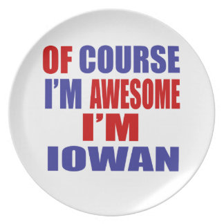 Of Course I Am Awesome I Am Iowan Dinner Plate
