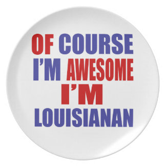 Of Course I Am Awesome I Am Lousianan Melamine Plate