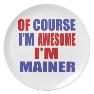 Of Course I Am Awesome I Am Mainer Plate