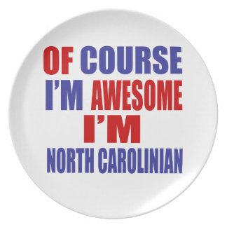 Of Course I Am Awesome I Am North Carolinian Dinner Plate