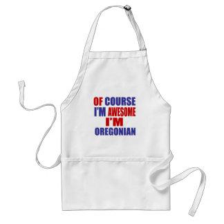 Of Course I Am Awesome I Am Oregonian Adult Apron