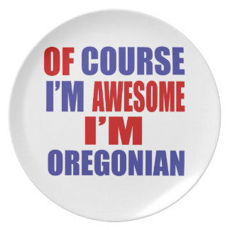 Of Course I Am Awesome I Am Oregonian Plate