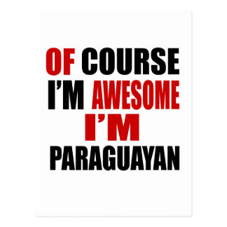 OF COURSE  I AM AWESOME I AM PARAGUAYAN POSTCARD