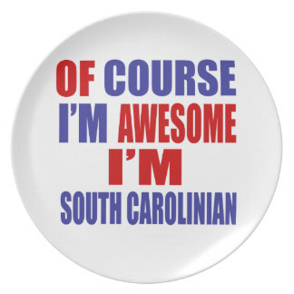 Of Course I Am Awesome I Am South Carolinian Dinner Plate