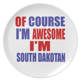 Of Course I Am Awesome I Am South Dakotan Melamine Plate