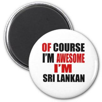 OF COURSE I AM AWESOME I AM SRI LANKAN MAGNET