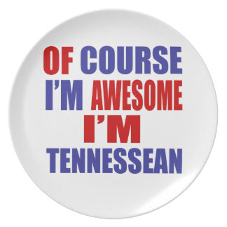 Of Course I Am Awesome I Am Tennessean Melamine Plate