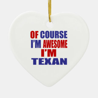 Of Course I Am Awesome I Am Texan Ceramic Ornament