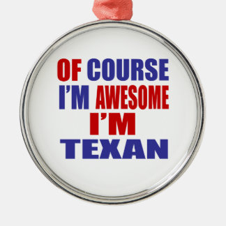 Of Course I Am Awesome I Am Texan Metal Ornament
