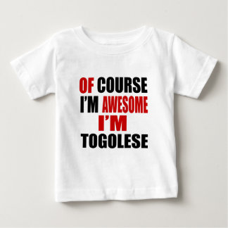 OF COURSE I AM AWESOME I AM TOGOLESE BABY T-Shirt
